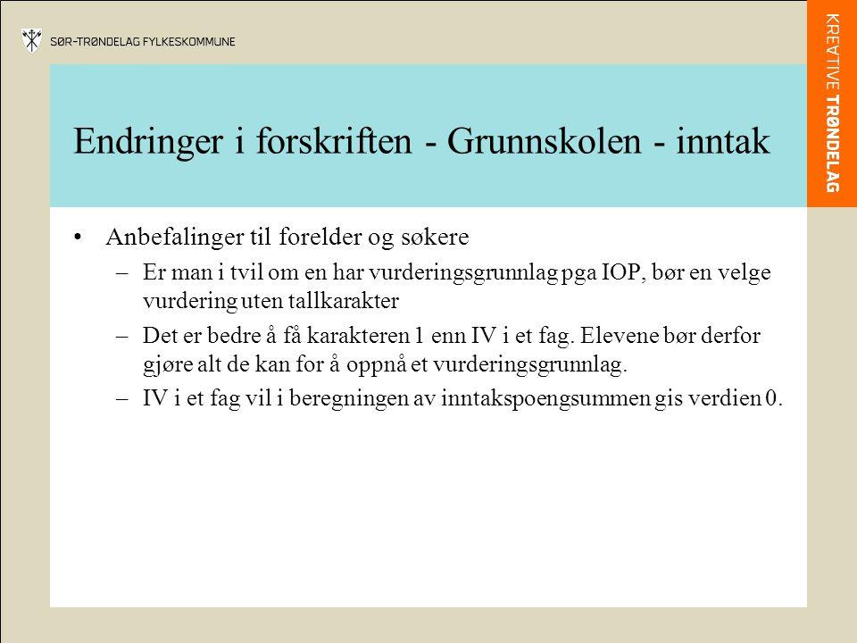 Endringer i forskriften - Grunnskolen - inntak Anbefalinger til forelder og søkere –Er man i tvil om en har vurderingsgrunnlag pga IOP, bør en velge v