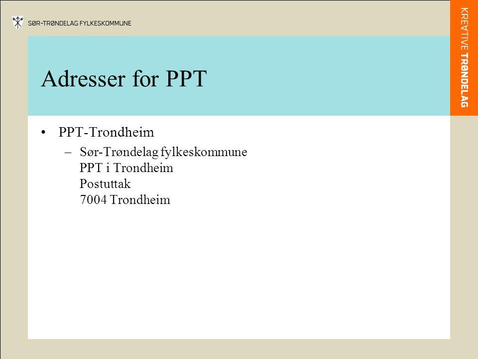 Adresser for PPT PPT-Trondheim –Sør-Trøndelag fylkeskommune PPT i Trondheim Postuttak 7004 Trondheim