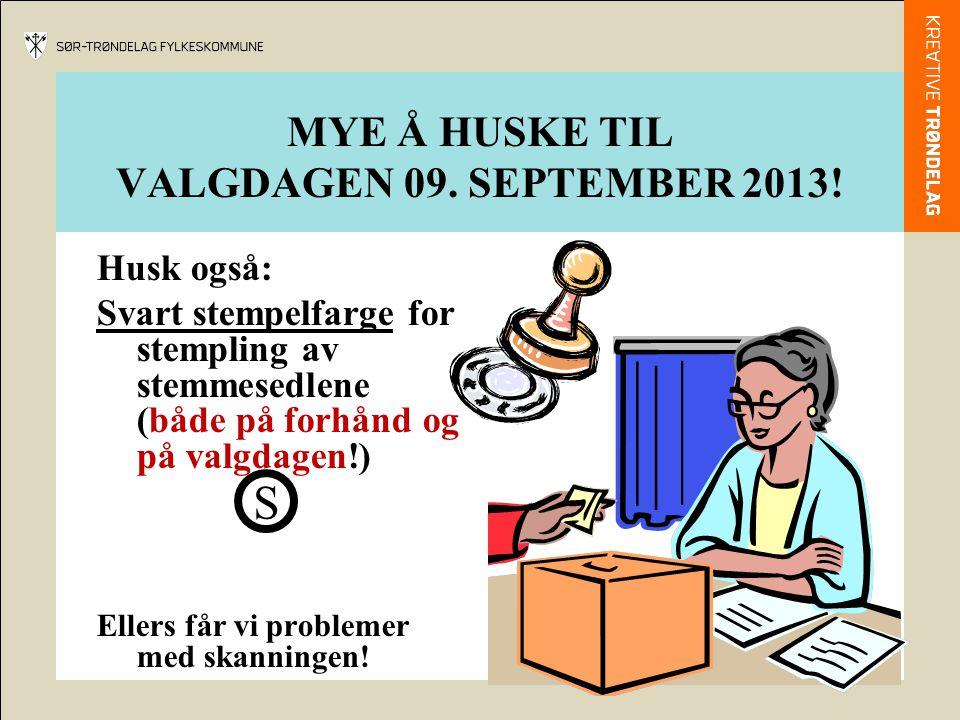 MYE Å HUSKE TIL VALGDAGEN 09. SEPTEMBER 2013! Husk også: Svart stempelfarge for stempling av stemmesedlene (både på forhånd og på valgdagen!) Ellers f
