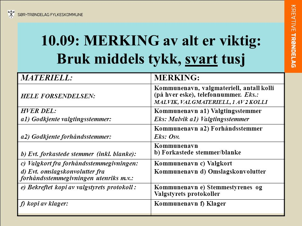 10.09: MERKING av alt er viktig: Bruk middels tykk, svart tusj MATERIELL:MERKING: HELE FORSENDELSEN: Kommunenavn, valgmateriell, antall kolli (på hver