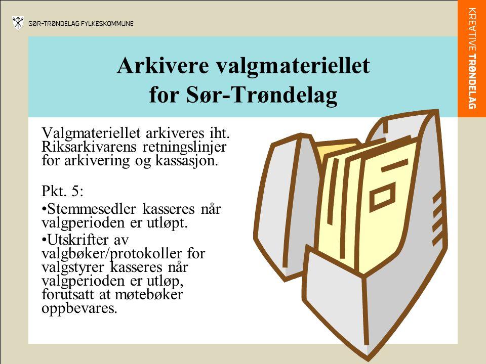 Arkivere valgmateriellet for Sør-Trøndelag Valgmateriellet arkiveres iht. Riksarkivarens retningslinjer for arkivering og kassasjon. Pkt. 5: Stemmesed