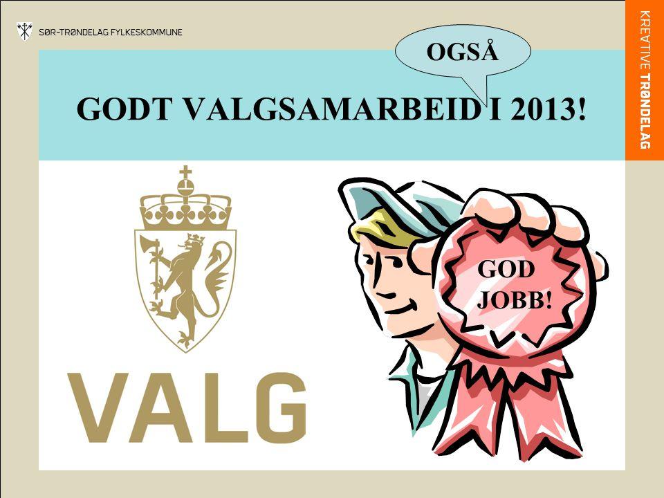 GODT VALGSAMARBEID I 2013! GOD JOBB! OGSÅ