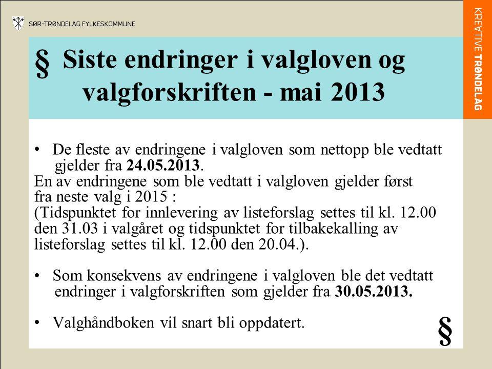 Siste endringer i valgloven og valgforskriften - mai 2013 De fleste av endringene i valgloven som nettopp ble vedtatt gjelder fra 24.05.2013. En av en