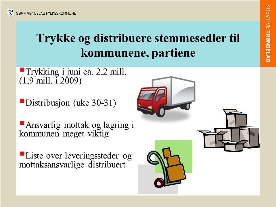 Trykke og distribuere stemmesedler til kommunene, partiene  Trykking i juni ca. 2,2 mill. (1,9 mill. i 2009)  Distribusjon (uke 30-31)  Ansvarlig m
