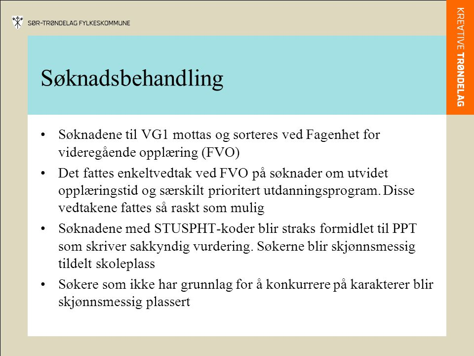 Søknadsbehandling Søknadene til VG1 mottas og sorteres ved Fagenhet for videregående opplæring (FVO) Det fattes enkeltvedtak ved FVO på søknader om ut