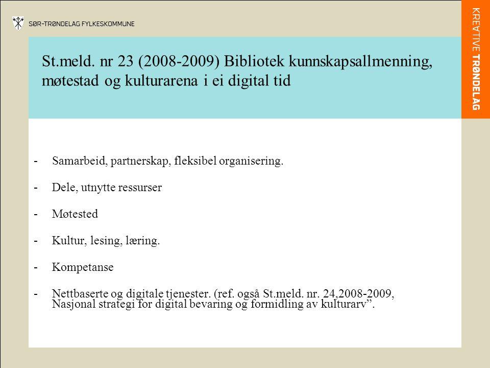 St.meld. nr 23 (2008-2009) Bibliotek kunnskapsallmenning, møtestad og kulturarena i ei digital tid -Samarbeid, partnerskap, fleksibel organisering. -D