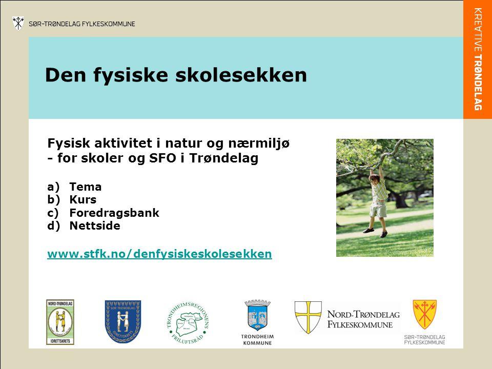 Den fysiske skolesekken Fysisk aktivitet i natur og nærmiljø - for skoler og SFO i Trøndelag a) Tema b) Kurs c) Foredragsbank d) Nettside www.stfk.no/denfysiskeskolesekken