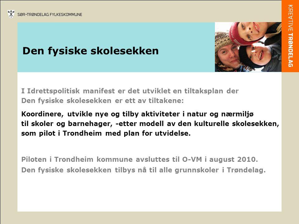 I Idrettspolitisk manifest er det utviklet en tiltaksplan der Den fysiske skolesekken er ett av tiltakene: Koordinere, utvikle nye og tilby aktiviteter i natur og nærmiljø til skoler og barnehager, -etter modell av den kulturelle skolesekken, som pilot i Trondheim med plan for utvidelse.