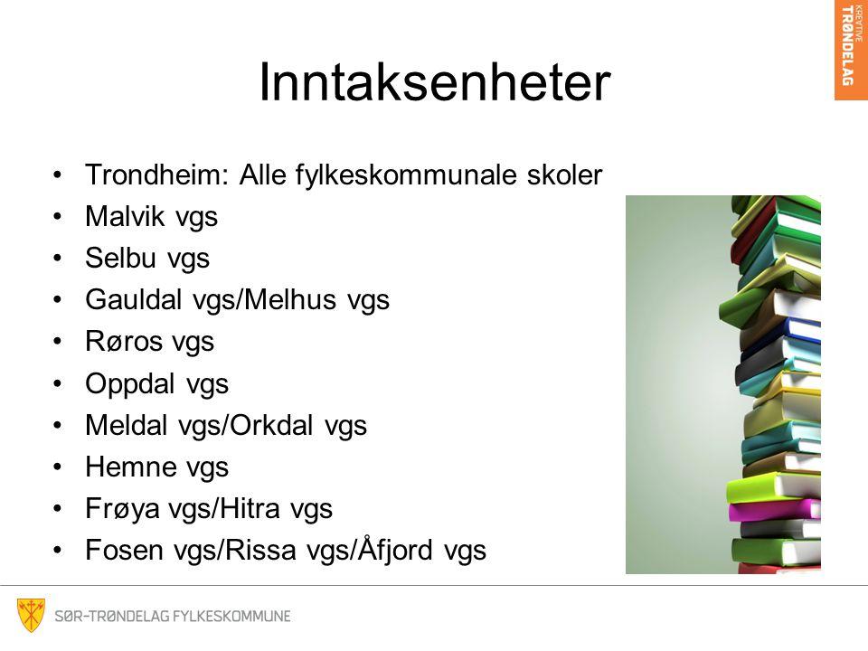 Inntaksenheter Trondheim: Alle fylkeskommunale skoler Malvik vgs Selbu vgs Gauldal vgs/Melhus vgs Røros vgs Oppdal vgs Meldal vgs/Orkdal vgs Hemne vgs Frøya vgs/Hitra vgs Fosen vgs/Rissa vgs/Åfjord vgs