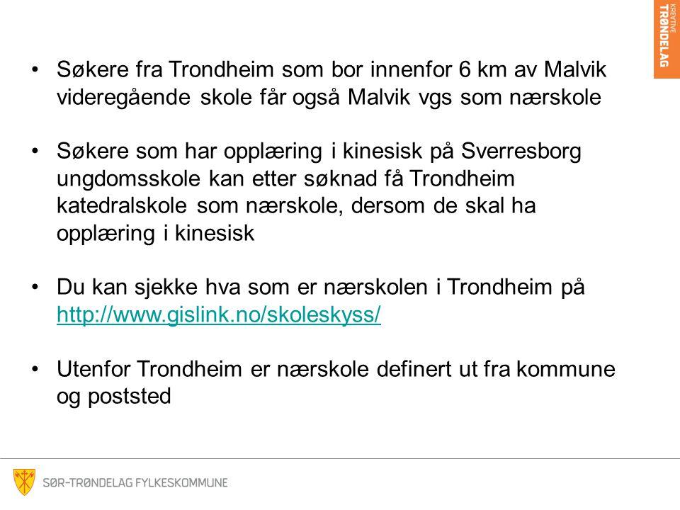 Søkere fra Trondheim som bor innenfor 6 km av Malvik videregående skole får også Malvik vgs som nærskole Søkere som har opplæring i kinesisk på Sverre