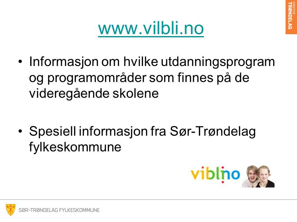 www.vilbli.no Informasjon om hvilke utdanningsprogram og programområder som finnes på de videregående skolene Spesiell informasjon fra Sør-Trøndelag fylkeskommune