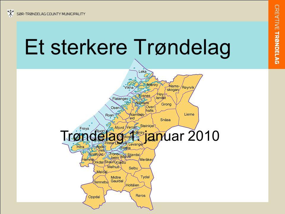 Et sterkere Trøndelag Trøndelag 1. januar 2010