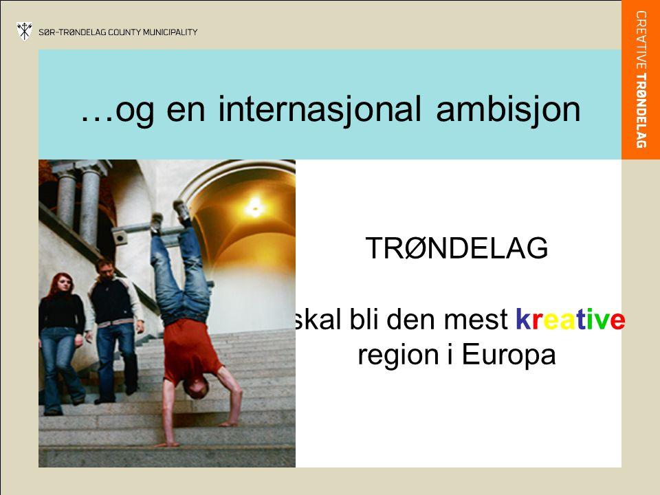…og en internasjonal ambisjon TRØNDELAG skal bli den mest kreative region i Europa