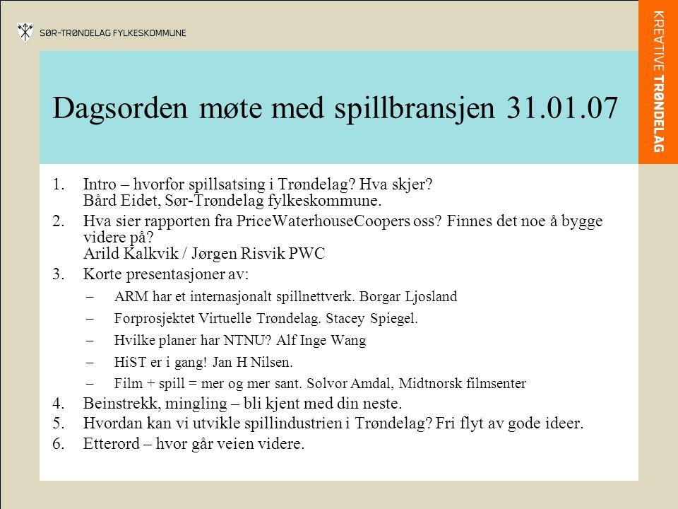 Dagsorden møte med spillbransjen 31.01.07 1.Intro – hvorfor spillsatsing i Trøndelag.