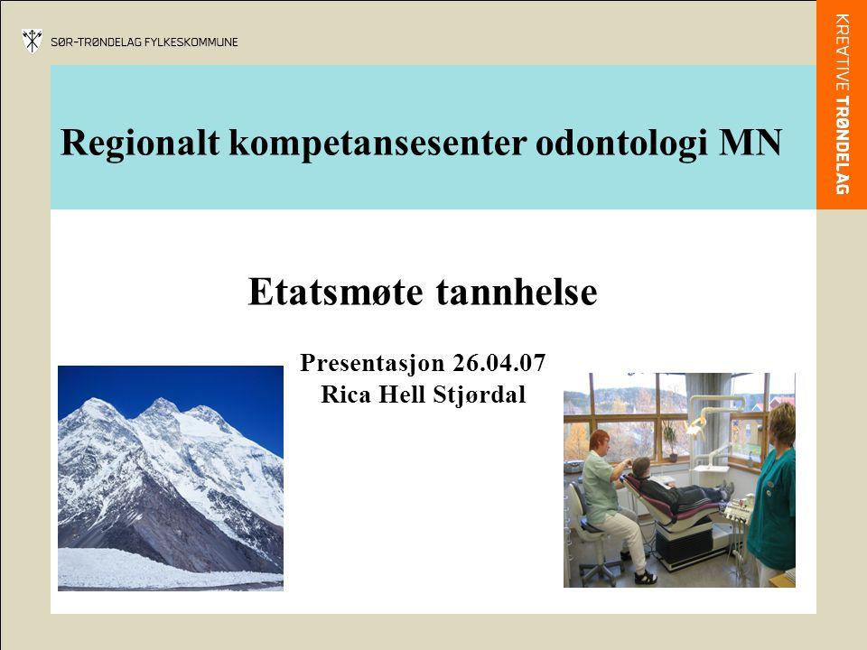 Regionalt kompetansesenter odontologi MN Etatsmøte tannhelse Presentasjon 26.04.07 Rica Hell Stjørdal