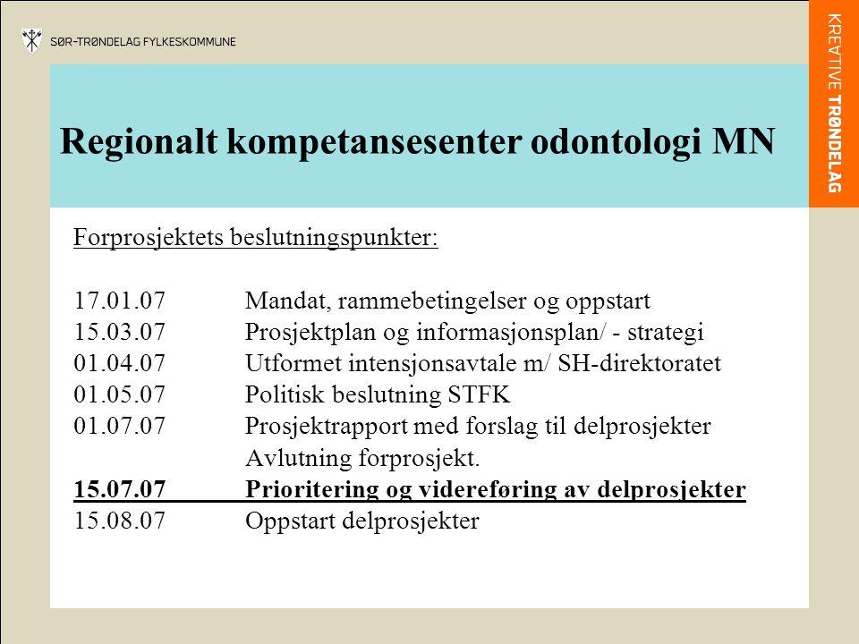 Regionalt kompetansesenter odontologi MN Forprosjektets beslutningspunkter: 17.01.07Mandat, rammebetingelser og oppstart 15.03.07Prosjektplan og infor