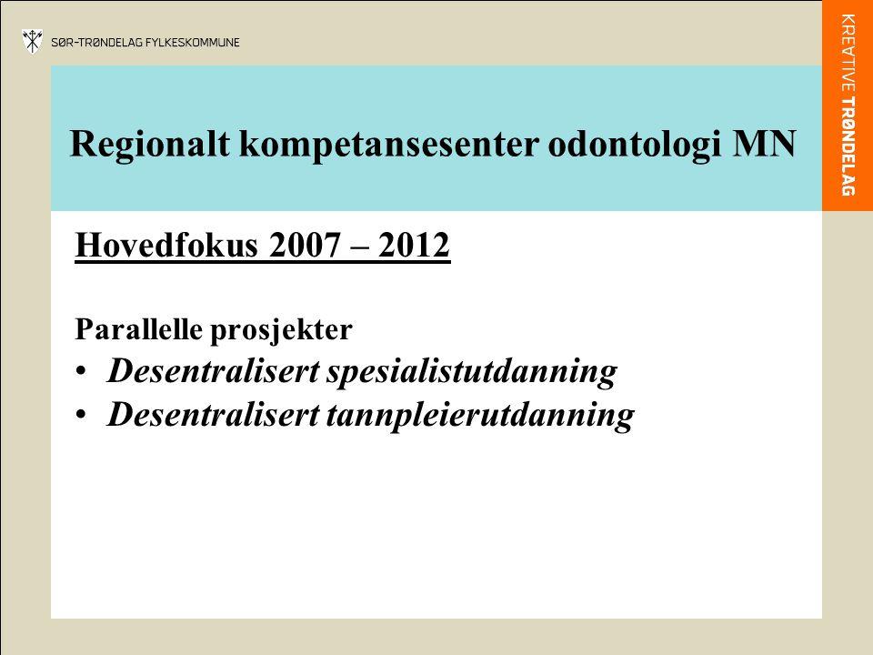 Regionalt kompetansesenter odontologi MN Hovedfokus 2007 – 2012 Parallelle prosjekter Desentralisert spesialistutdanning Desentralisert tannpleierutda