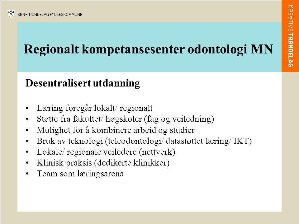Regionalt kompetansesenter odontologi MN Desentralisert utdanning Læring foregår lokalt/ regionalt Støtte fra fakultet/ høgskoler (fag og veiledning)