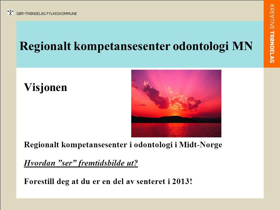 """Regionalt kompetansesenter odontologi MN Visjonen Regionalt kompetansesenter i odontologi i Midt-Norge Hvordan """"ser"""" fremtidsbilde ut? Forestill deg a"""