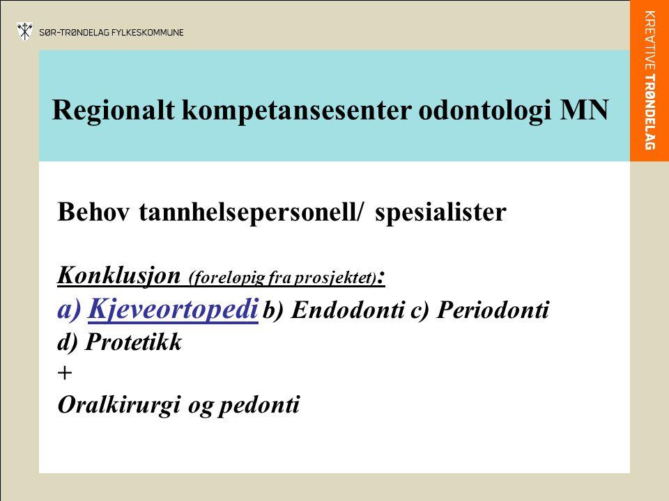 Regionalt kompetansesenter odontologi MN Behov tannhelsepersonell/ spesialister Konklusjon (foreløpig fra prosjektet ) : a)Kjeveortopedi b) Endodonti
