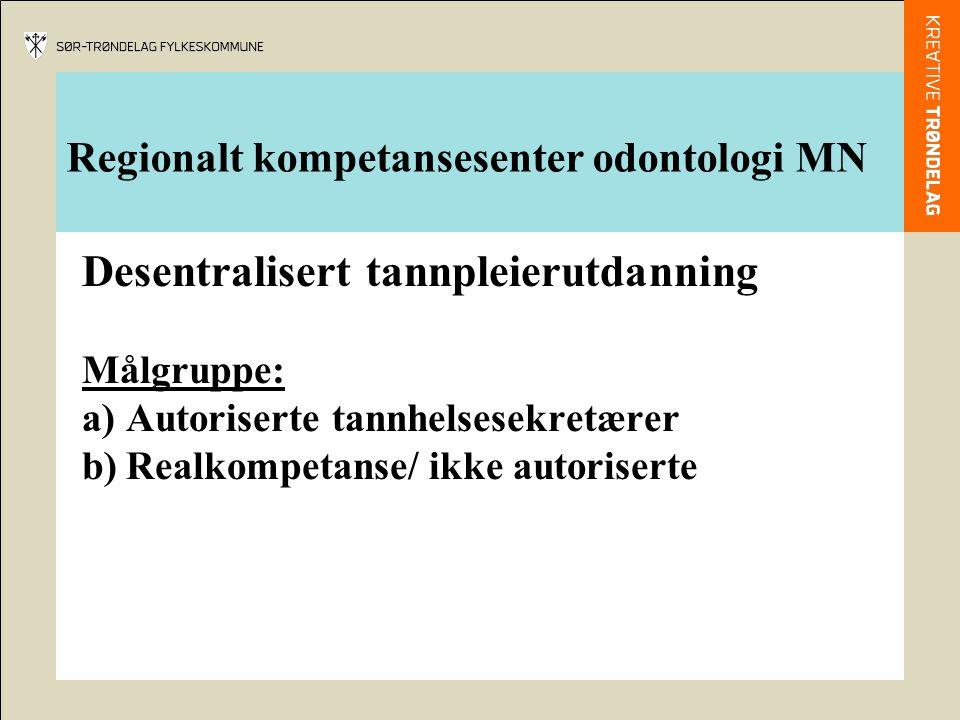 Regionalt kompetansesenter odontologi MN Desentralisert tannpleierutdanning Målgruppe: a)Autoriserte tannhelsesekretærer b)Realkompetanse/ ikke autori