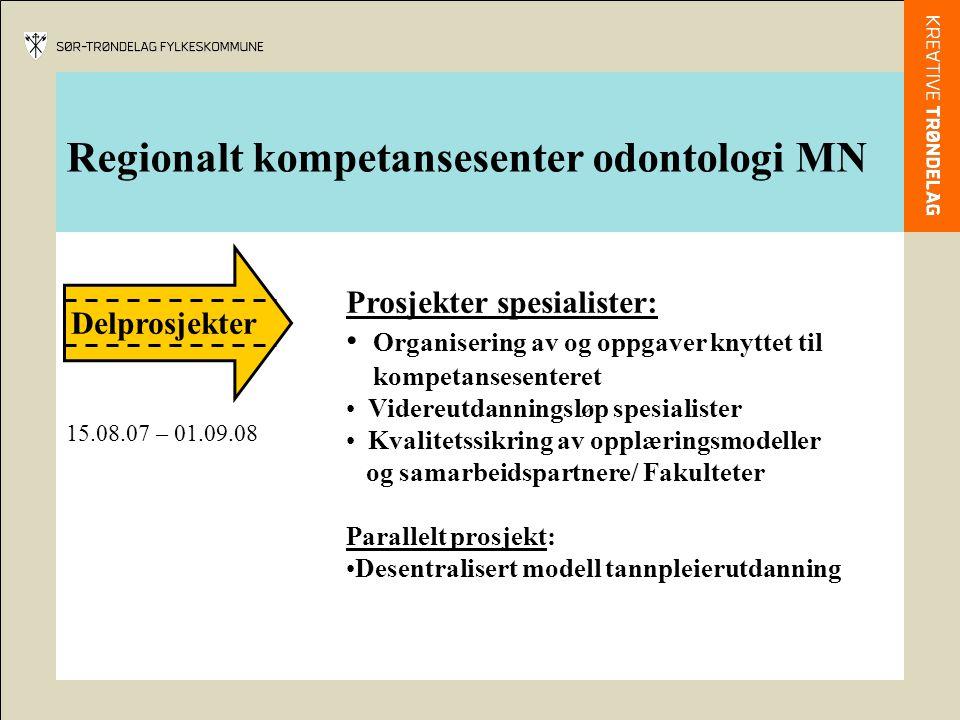 Regionalt kompetansesenter odontologi MN Hovedprosjekt Iverksetting: Videreutdanning spesialister (høsten 2008) Grunnutdanning tannpleiere (høsten 2008)