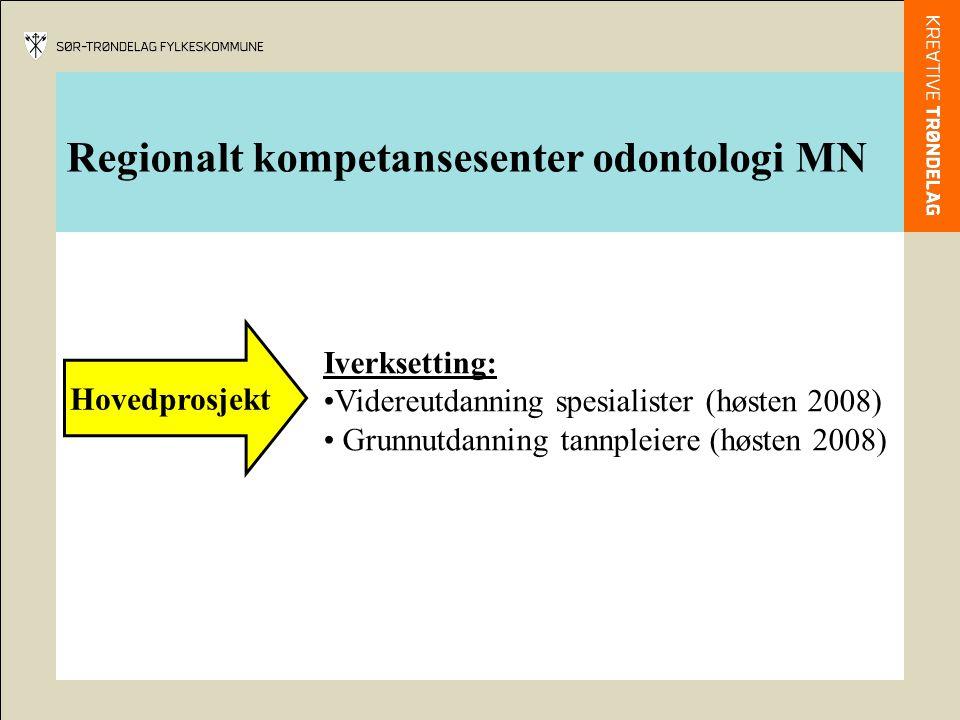 Regionalt kompetansesenter odontologi MN Hovedprosjekt Iverksetting: Videreutdanning spesialister (høsten 2008) Grunnutdanning tannpleiere (høsten 200
