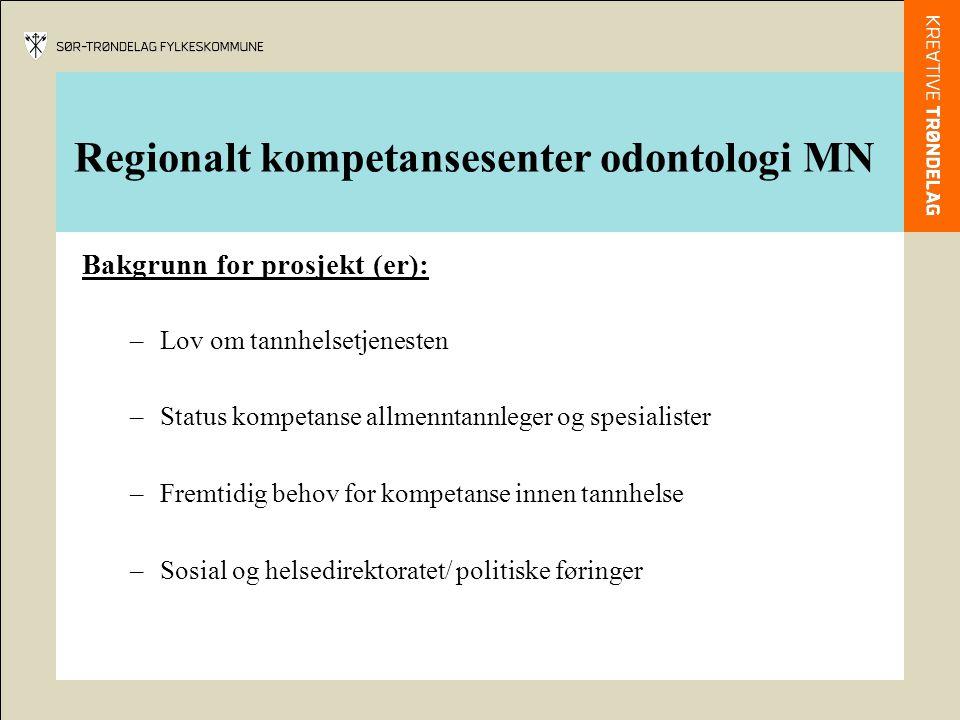 Regionalt kompetansesenter odontologi MN Bakgrunn for prosjekt (er): –Lov om tannhelsetjenesten –Status kompetanse allmenntannleger og spesialister –F