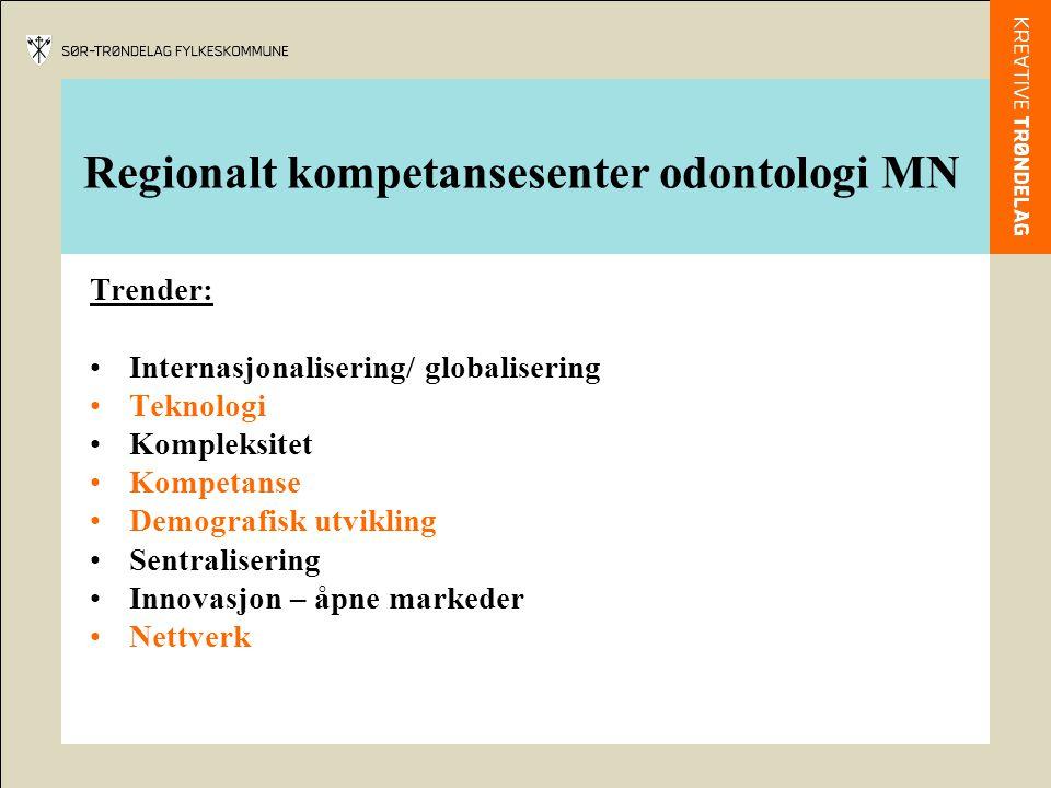 Regionalt kompetansesenter odontologi MN Trender: Internasjonalisering/ globalisering Teknologi Kompleksitet Kompetanse Demografisk utvikling Sentrali