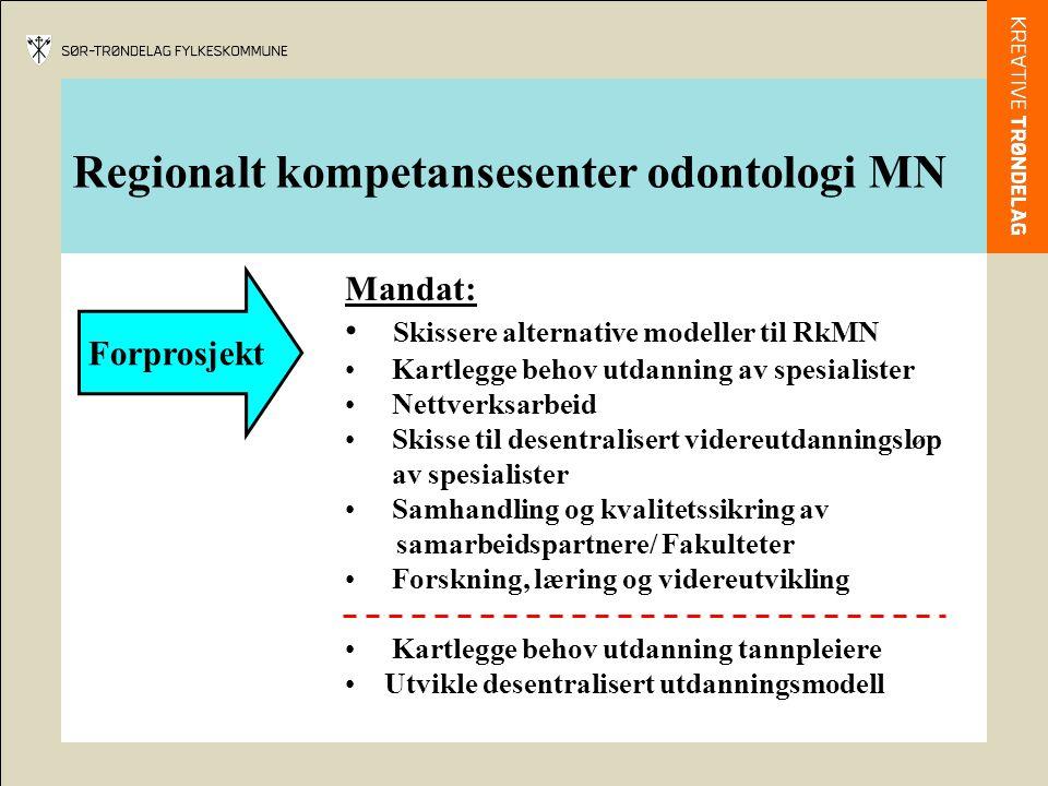 Regionalt kompetansesenter odontologi MN Forprosjekt Mandat: Skissere alternative modeller til RkMN Kartlegge behov utdanning av spesialister Nettverk