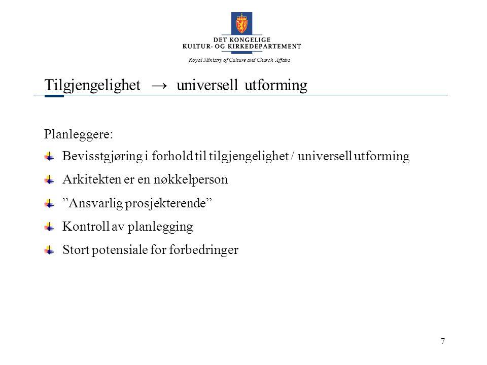 Royal Ministry of Culture and Church Affairs 7 Tilgjengelighet → universell utforming Planleggere: Bevisstgjøring i forhold til tilgjengelighet / univ