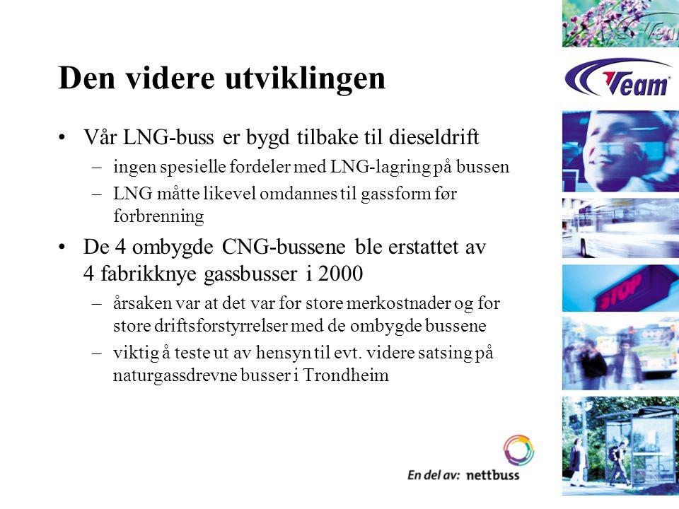 Den videre utviklingen Vår LNG-buss er bygd tilbake til dieseldrift –ingen spesielle fordeler med LNG-lagring på bussen –LNG måtte likevel omdannes ti
