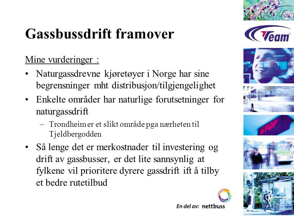 Gassbussdrift framover Mine vurderinger : Naturgassdrevne kjøretøyer i Norge har sine begrensninger mht distribusjon/tilgjengelighet Enkelte områder har naturlige forutsetninger for naturgassdrift –Trondheim er et slikt område pga nærheten til Tjeldbergodden Så lenge det er merkostnader til investering og drift av gassbusser, er det lite sannsynlig at fylkene vil prioritere dyrere gassdrift ift å tilby et bedre rutetilbud