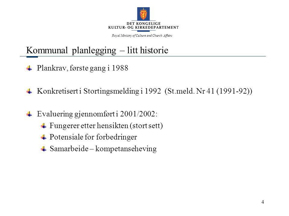 Royal Ministry of Culture and Church Affairs 4 Kommunal planlegging – litt historie Plankrav, første gang i 1988 Konkretisert i Stortingsmelding i 199