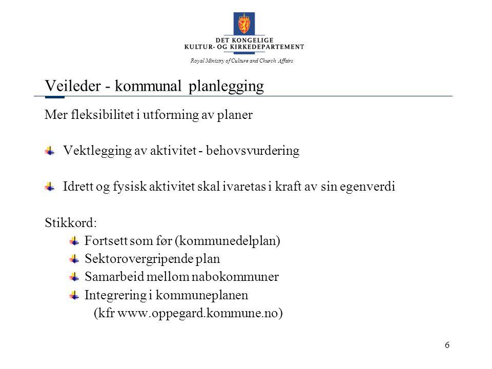 Royal Ministry of Culture and Church Affairs 6 Veileder - kommunal planlegging Mer fleksibilitet i utforming av planer Vektlegging av aktivitet - beho