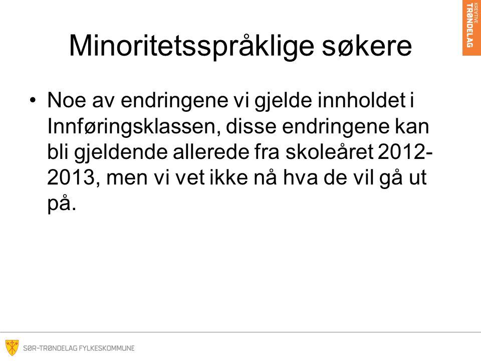 Minoritetsspråklige søkere Noe av endringene vi gjelde innholdet i Innføringsklassen, disse endringene kan bli gjeldende allerede fra skoleåret 2012-