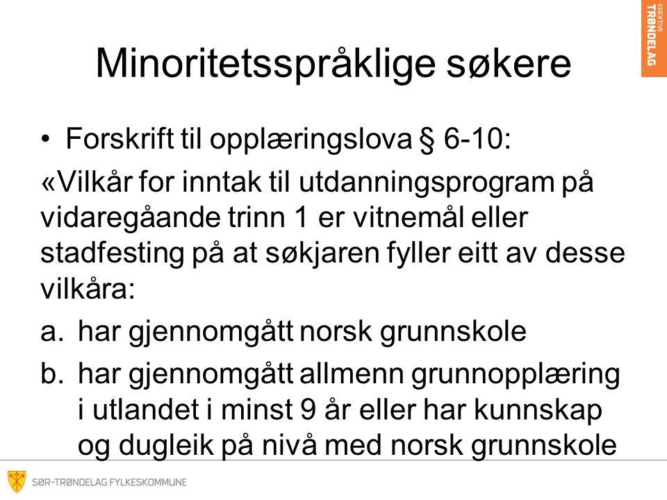 Minoritetsspråklige søkere Forskrift til opplæringslova § 6-10: «Vilkår for inntak til utdanningsprogram på vidaregåande trinn 1 er vitnemål eller sta