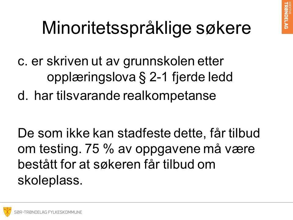 Minoritetsspråklige søkere Også søkere til Innføringsklassene på Thora Storm vgs og Tiller vgs må fylle disse kriteriene.