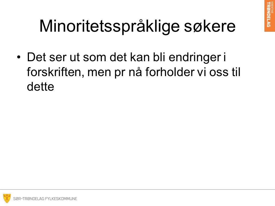 Minoritetsspråklige søkere Det ser ut som det kan bli endringer i forskriften, men pr nå forholder vi oss til dette