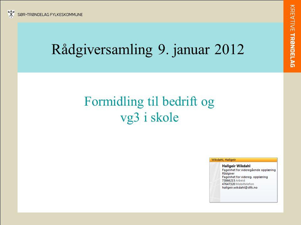 Rådgiversamling 9. januar 2012 Formidling til bedrift og vg3 i skole