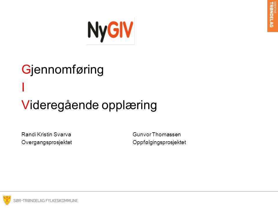 Gjennomføring I Videregående opplæring Randi Kristin SvarvaGunvor Thomassen OvergangsprosjektetOppfølgingsprosjektet