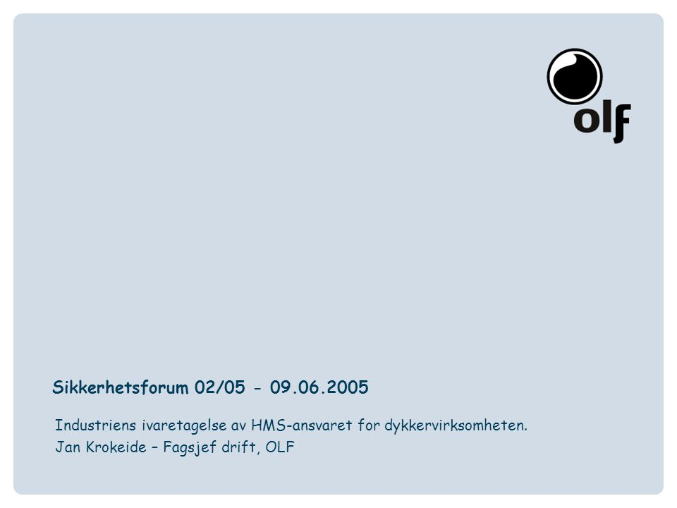 www.olf.noOLF Oljeindustriens LandsforeningThe Norwegian Oil Industry Association2 Sikkerhetsforum 02/05 - 09.06.2005 Industriens ivaretagelse av HMS-ansvaret for dykkervirksomheten Formål med presentasjonen - Fremdrift og status i pågående arbeide i OLF - En generell oversikt av industriens nåværende rutiner og praksis - Noen ord om sertifisering kontra overvåking - Veien videre i forhold til OLF's fokusområde/prosjekt Langtidsoppfølging av dykkernes helse