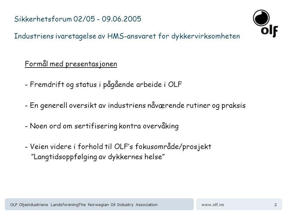 www.olf.noOLF Oljeindustriens LandsforeningThe Norwegian Oil Industry Association13 Sikkerhetsforum 02/05 - 09.06.2005 Industriens ivaretagelse av HMS-ansvaret for dykkervirksomheten Veien videre.