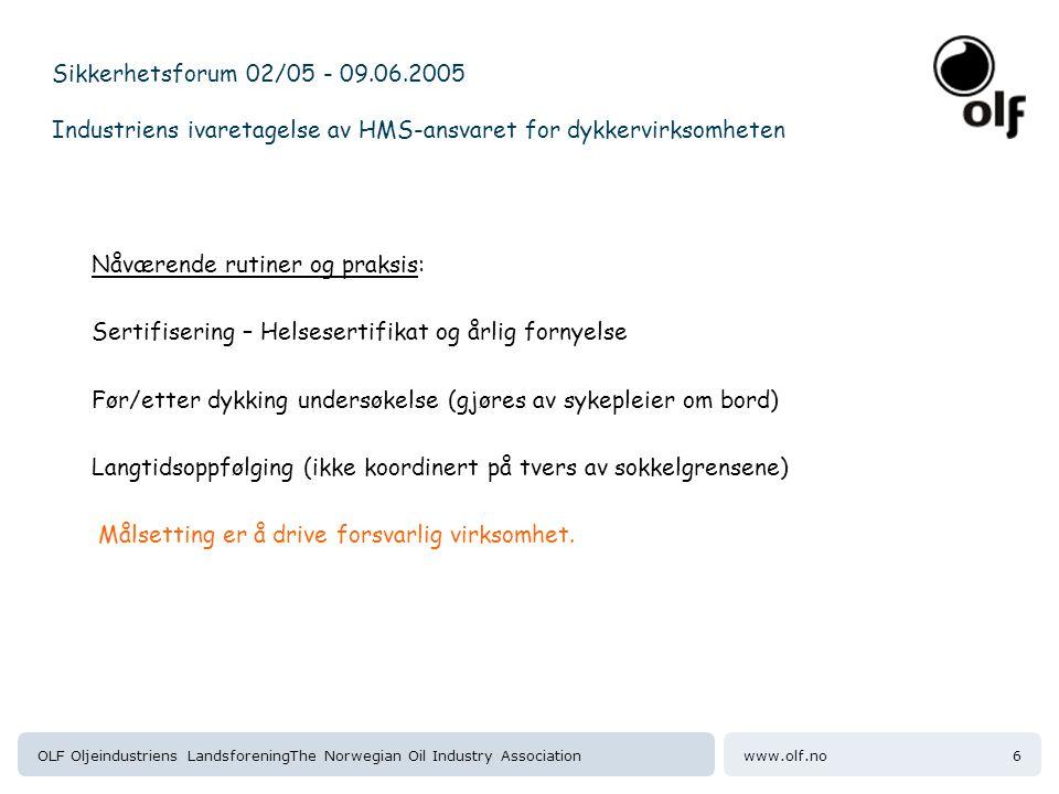 www.olf.noOLF Oljeindustriens LandsforeningThe Norwegian Oil Industry Association7 Sikkerhetsforum 02/05 - 09.06.2005 Industriens ivaretagelse av HMS-ansvaret for dykkervirksomheten Helsesertifikat - Basert på myndighetskrav for yrkesdykkere (Sertifikat) - Like krav i Norge (Htil) og UK (HSE) - Gjensidig aksept av helsesertifikat mellom NOR/UK