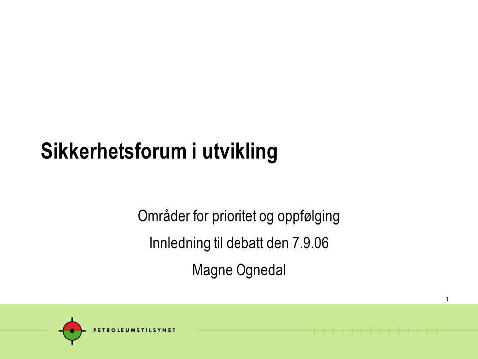 1 Sikkerhetsforum i utvikling Områder for prioritet og oppfølging Innledning til debatt den 7.9.06 Magne Ognedal