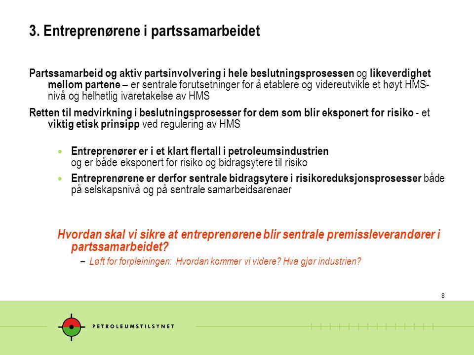 8 3. Entreprenørene i partssamarbeidet Partssamarbeid og aktiv partsinvolvering i hele beslutningsprosessen og likeverdighet mellom partene – er sentr