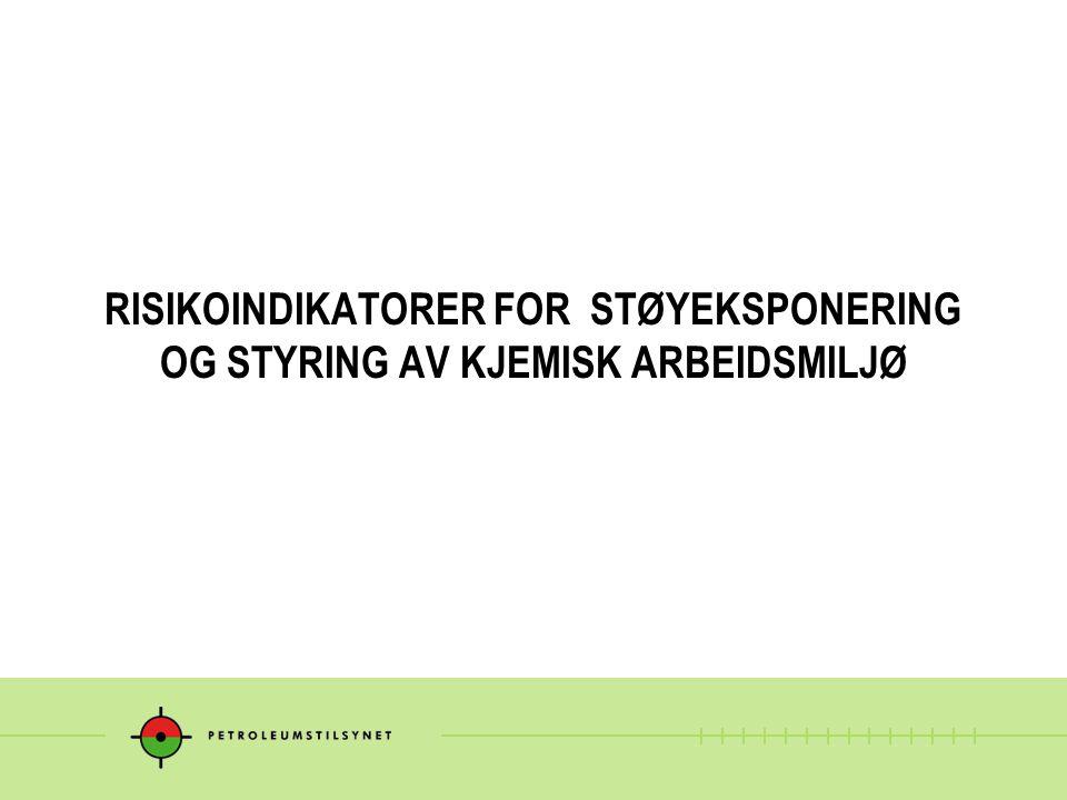 RISIKOINDIKATORER FOR STØYEKSPONERING OG STYRING AV KJEMISK ARBEIDSMILJØ