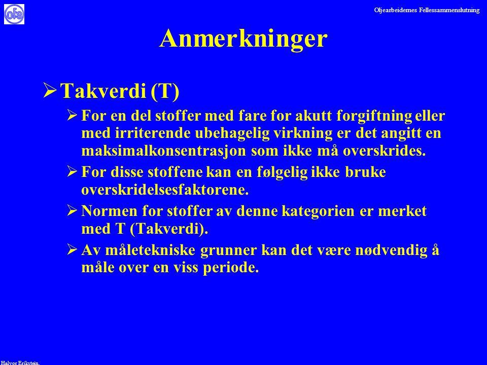 Oljearbeidernes Fellessammenslutning Halvor Erikstein, Anmerkninger  Takverdi (T)  For en del stoffer med fare for akutt forgiftning eller med irrit