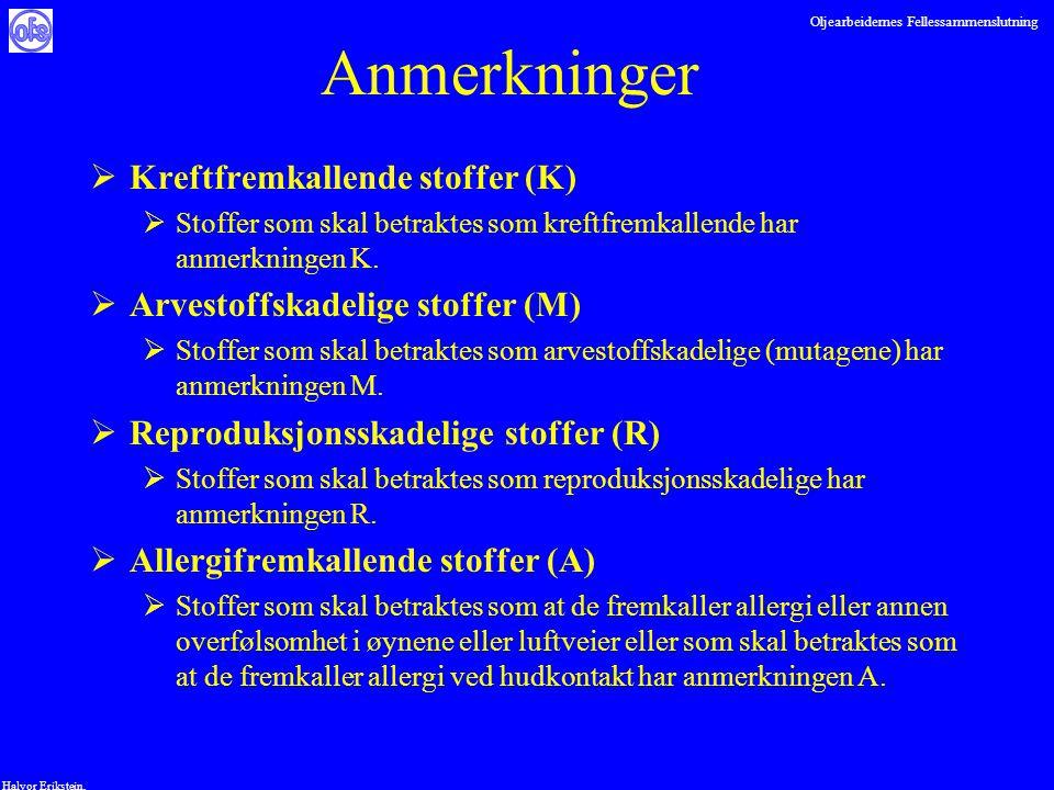 Oljearbeidernes Fellessammenslutning Halvor Erikstein, Anmerkninger  Kreftfremkallende stoffer (K)  Stoffer som skal betraktes som kreftfremkallende