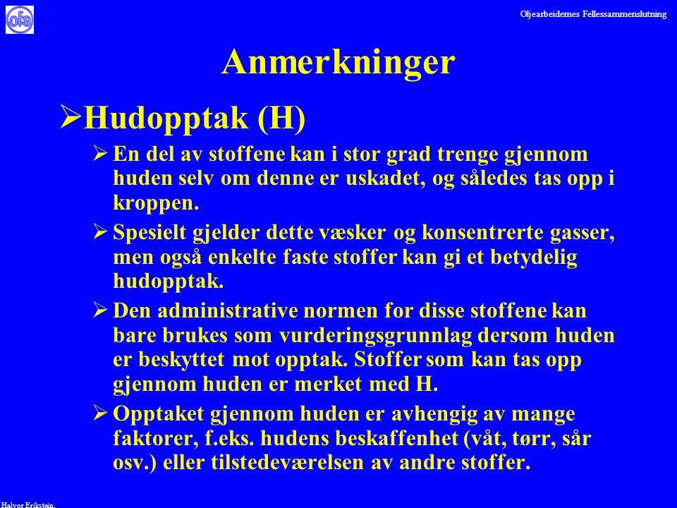 Oljearbeidernes Fellessammenslutning Halvor Erikstein, Anmerkninger  Hudopptak (H)  En del av stoffene kan i stor grad trenge gjennom huden selv om